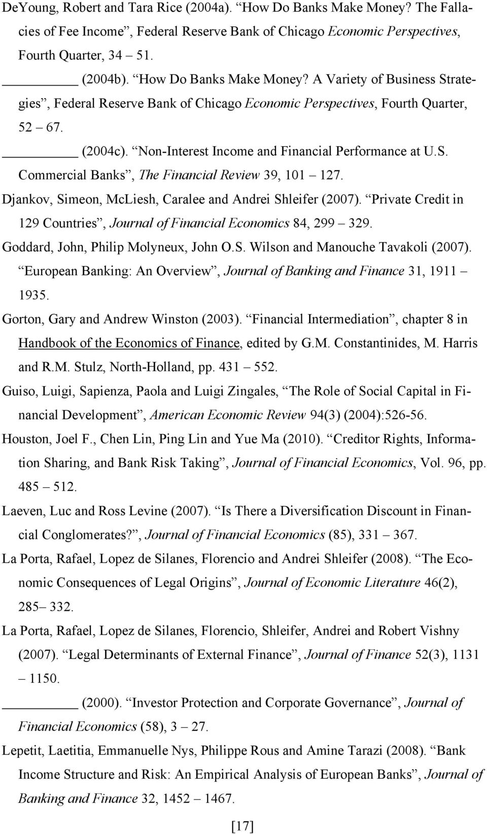 Djankov, Simeon, McLiesh, Caralee and Andrei Shleifer (2007). Private Credit in 129 Countries, Journal of Financial Economics 84, 299 329. Goddard, John, Philip Molyneux, John O.S. Wilson and Manouche Tavakoli (2007).