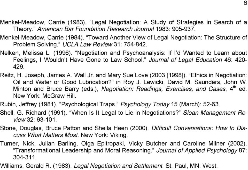 Negotiation and Psychoanalysis: If I d Wanted to Learn about Feelings, I Wouldn t Have Gone to Law School. Journal of Legal Education 46: 420-429. Reitz, H. Joseph, James A. Wall Jr.