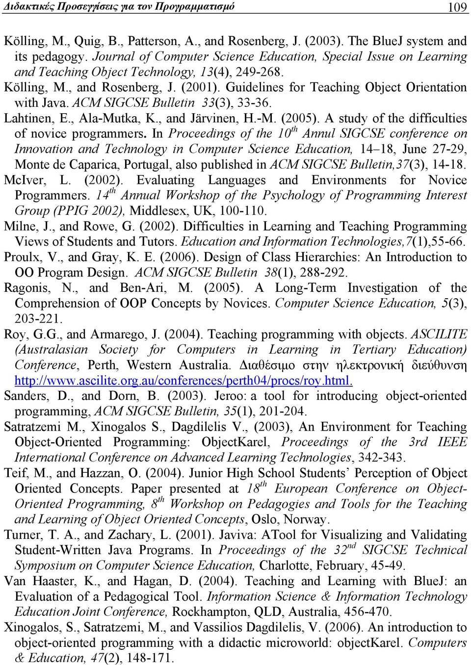 Guidelines for Teaching Object Orientation with Java. ACM SIGCSE Bulletin 33(3), 33-36. Lahtinen, E., Ala-Mutka, K., and Järvinen, H.-M. (2005). A study of the difficulties of novice programmers.