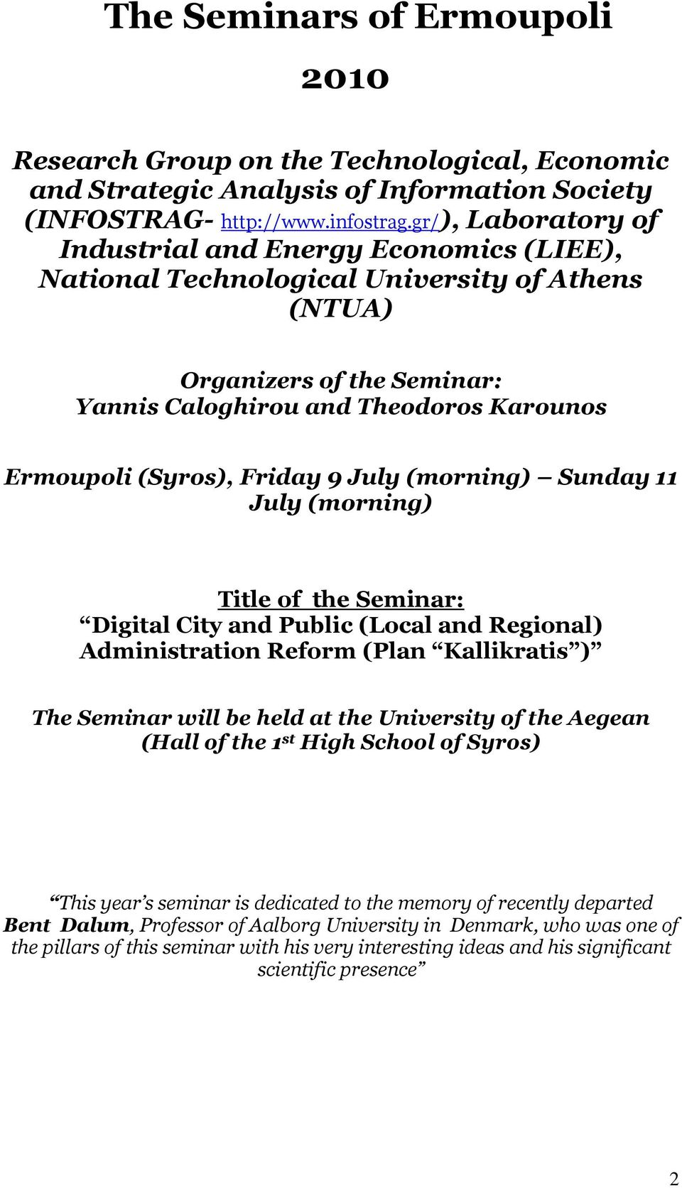 Friday 9 July (morning) Sunday 11 July (morning) Title of the Seminar: Digital City and Public (Local and Regional) Administration Reform (Plan Kallikratis ) The Seminar will be held at the