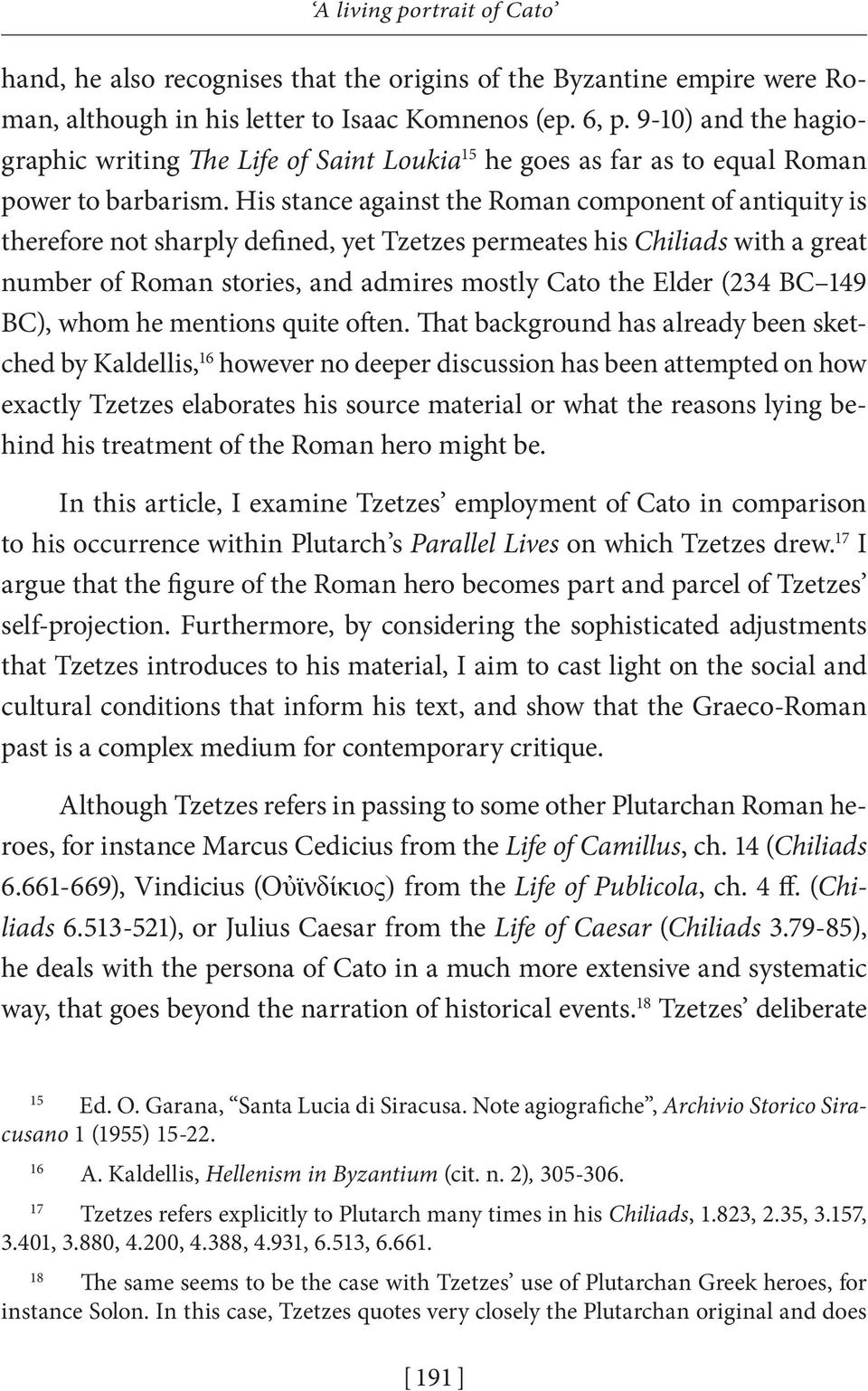 His stance against the Roman component of antiquity is therefore not sharply defined, yet Tzetzes permeates his Chiliads with a great number of Roman stories, and admires mostly Cato the Elder (234