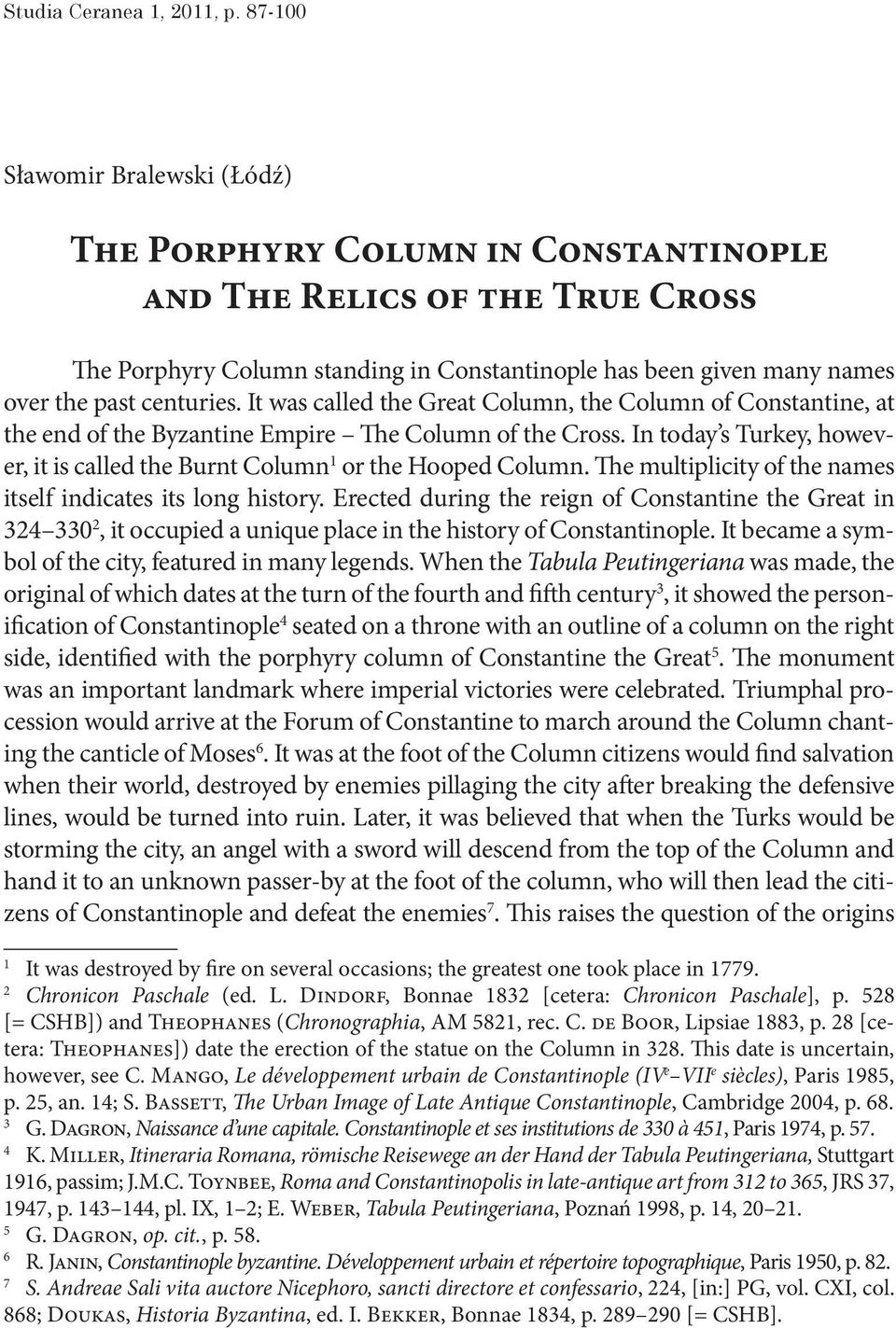 centuries. It was called the Great Column, the Column of Constantine, at the end of the Byzantine Empire The Column of the Cross.