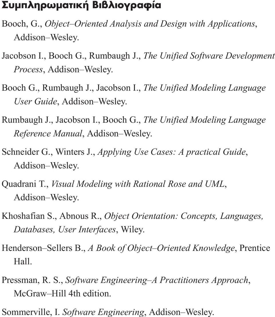 , The Unified Modeling Language Reference Manual, Addison Wesley. Schneider G., Winters J., Applying Use Cases: A practical Guide, Addison Wesley. Quadrani T.