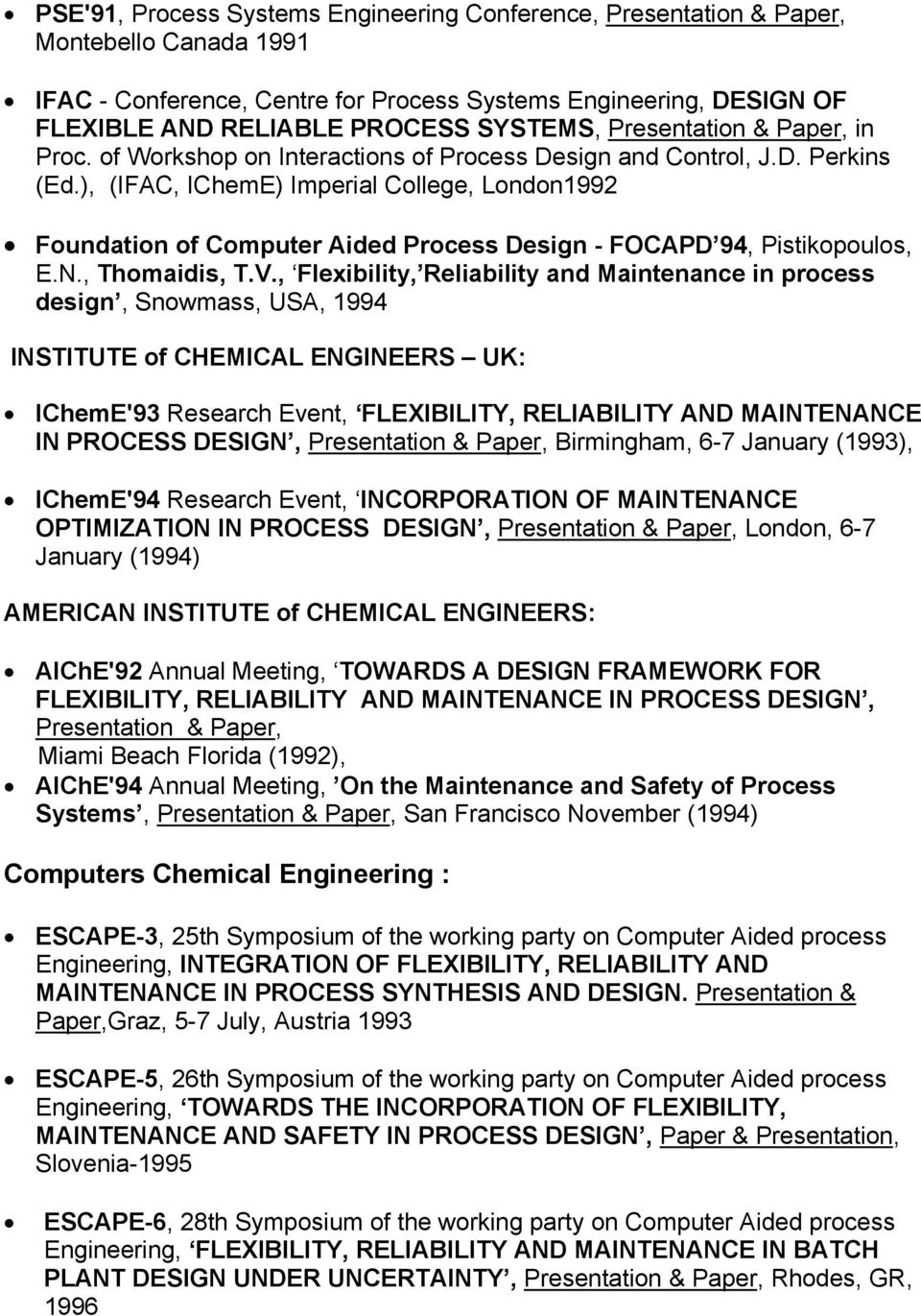), (IFAC, IChemE) Imperial College, London1992 Foundation of Computer Aided Process Design - FOCAPD 94, Pistikopoulos, E.N., Thomaidis, T.V.