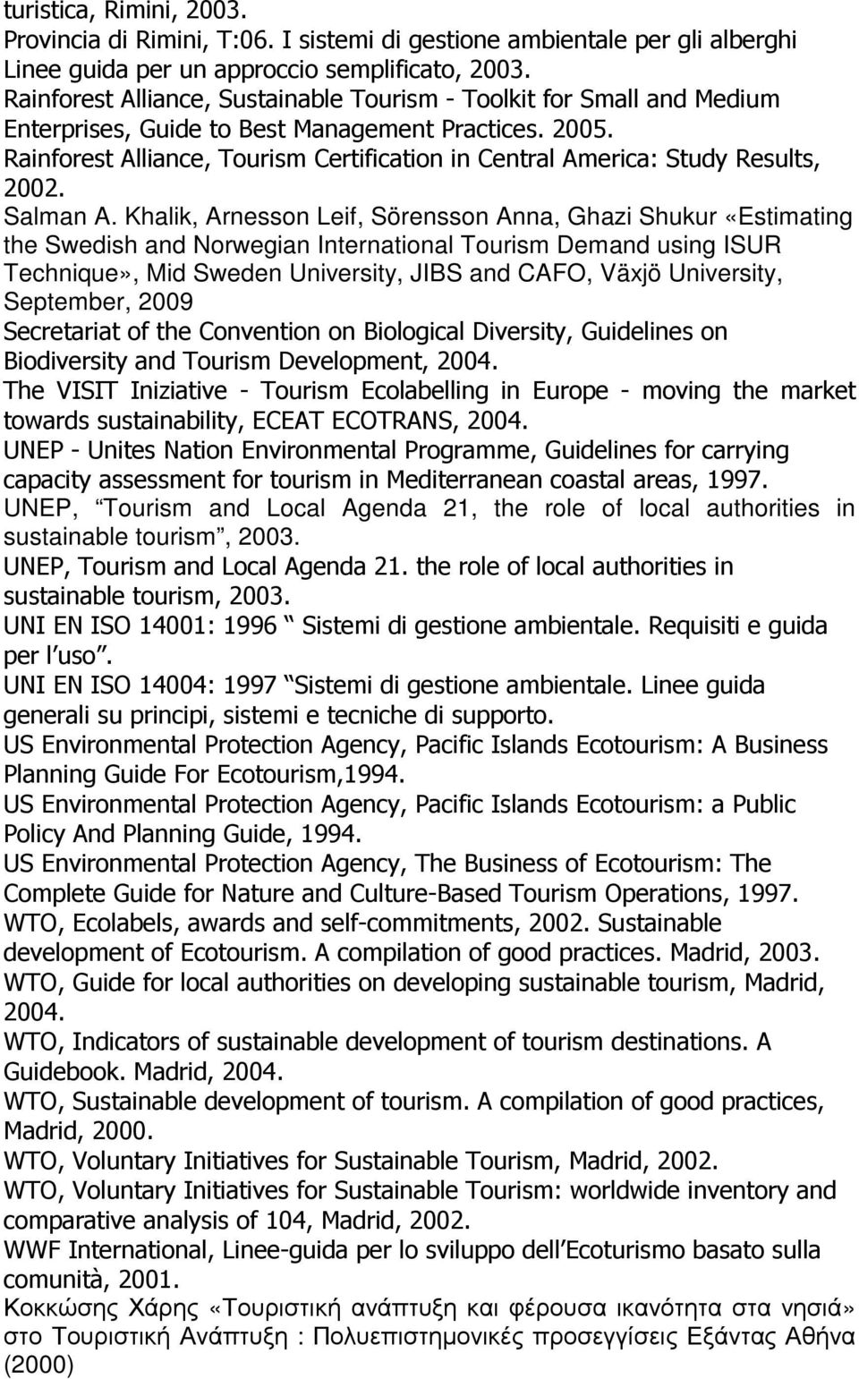 Rainforest Alliance, Tourism Certification in Central America: Study Results, 2002. Salman A.