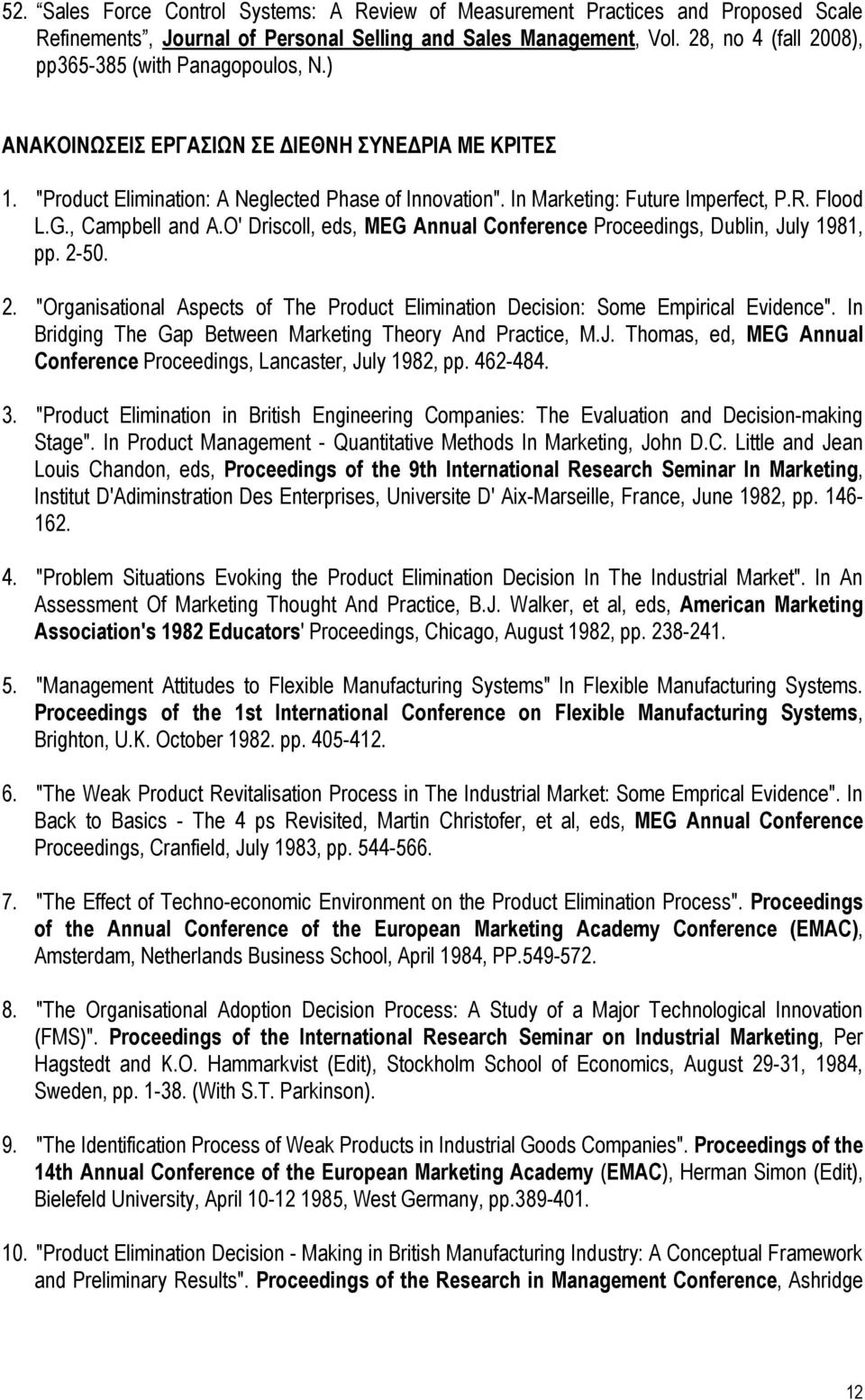 "R. Flood L.G., Campbell and A.O' Driscoll, eds, MEG Annual Conference Proceedings, Dublin, July 1981, pp. 2-50. 2. ""Organisational Aspects οf The Product Elimination Decision: Some Empirical Evidence""."