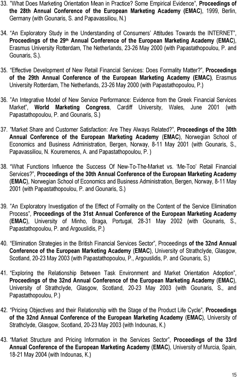 An Exploratory Study in the Understanding of Consumers Attitudes Towards the INTERNET, Proceedings of the 29 th Annual Conference of the European Marketing Academy (EMAC), Erasmus University