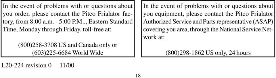 event of problems with or questions about you equipment, please contact the Pitco Frialator Authorized Service and Parts