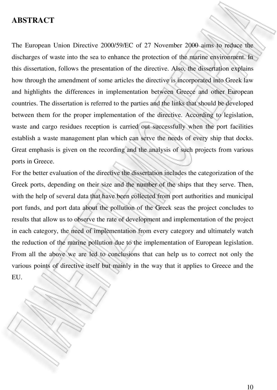 Also, the dissertation explains how through the amendment of some articles the directive is incorporated into Greek law and highlights the differences in implementation between Greece and other