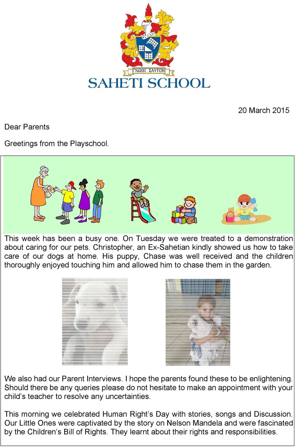 His puppy, Chase was well received and the children thoroughly enjoyed touching him and allowed him to chase them in the garden. We also had our Parent Interviews.