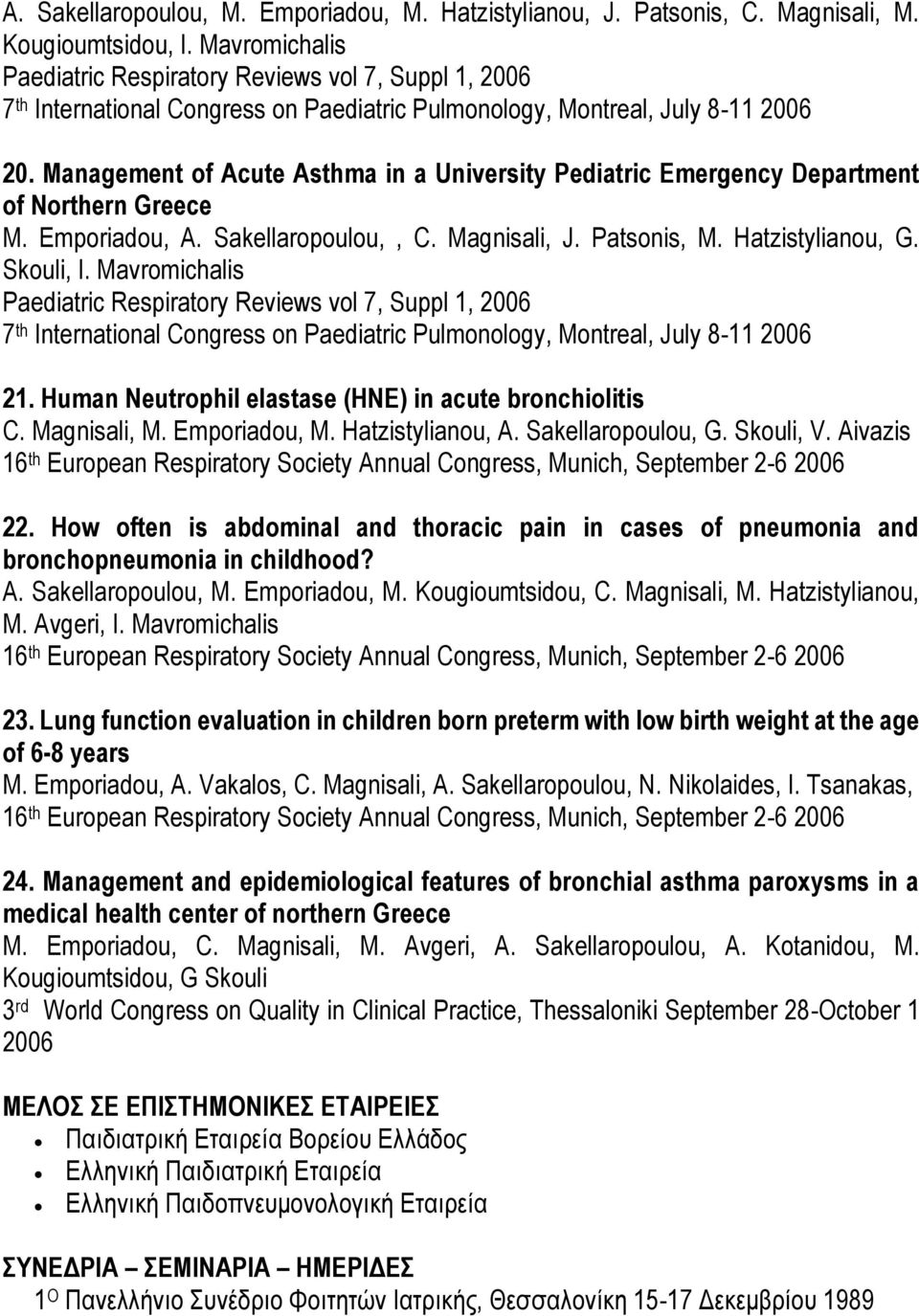 Management of Acute Asthma in a University Pediatric Emergency Department of Northern Greece M. Emporiadou, A. Sakellaropoulou,, C. Magnisali, J. Patsonis, M. Hatzistylianou, G. Skouli, I.