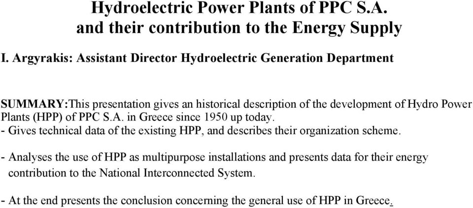Power Plants (HPP) of PPC S.A. in Greece since 1950 up today. - Gives technical data of the existing HPP, and describes their organization scheme.