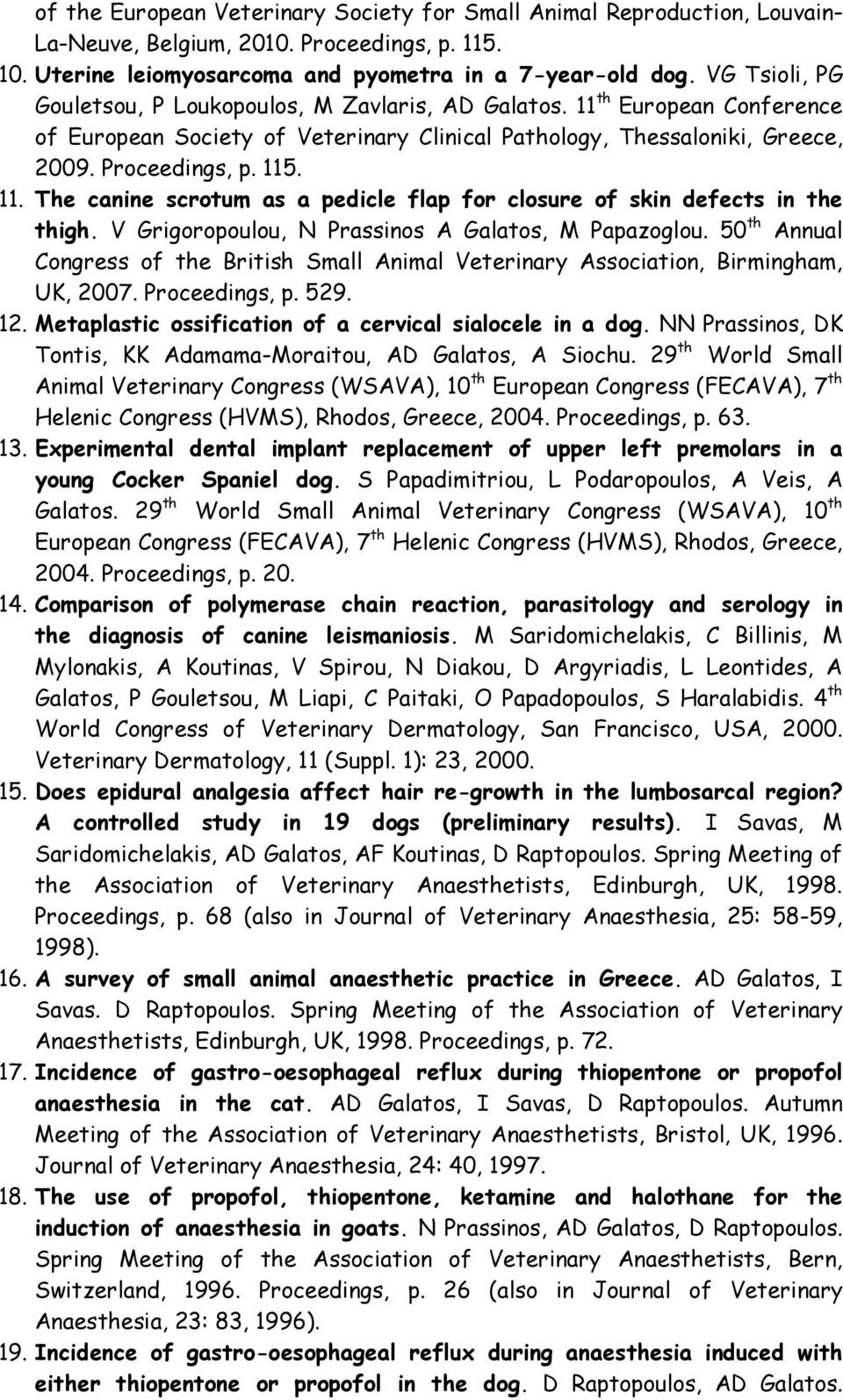 V Grigoropoulou, N Prassinos A Galatos, M Papazoglou. 50 th Annual Congress of the British Small Animal Veterinary Association, Birmingham, UK, 2007. Proceedings, p. 529. 12.