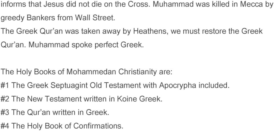 The Holy Books of Mohammedan Christianity are: #1 The Greek Septuagint Old Testament with Apocrypha included.