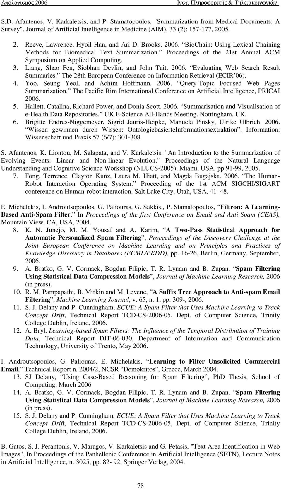 Proceedings of the 21st Annual ACM Symposium on Applied Computing. 3. Liang, Shao Fen, Siobhan Devlin, and John Tait. 2006. Evaluating Web Search Result Summaries.