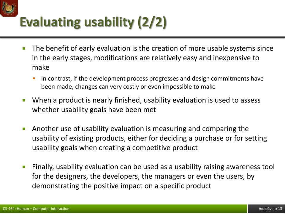 have been met Another use of usability evaluation is measuring and comparing the usability of existing products, either for deciding a purchase or for setting usability goals when creating a