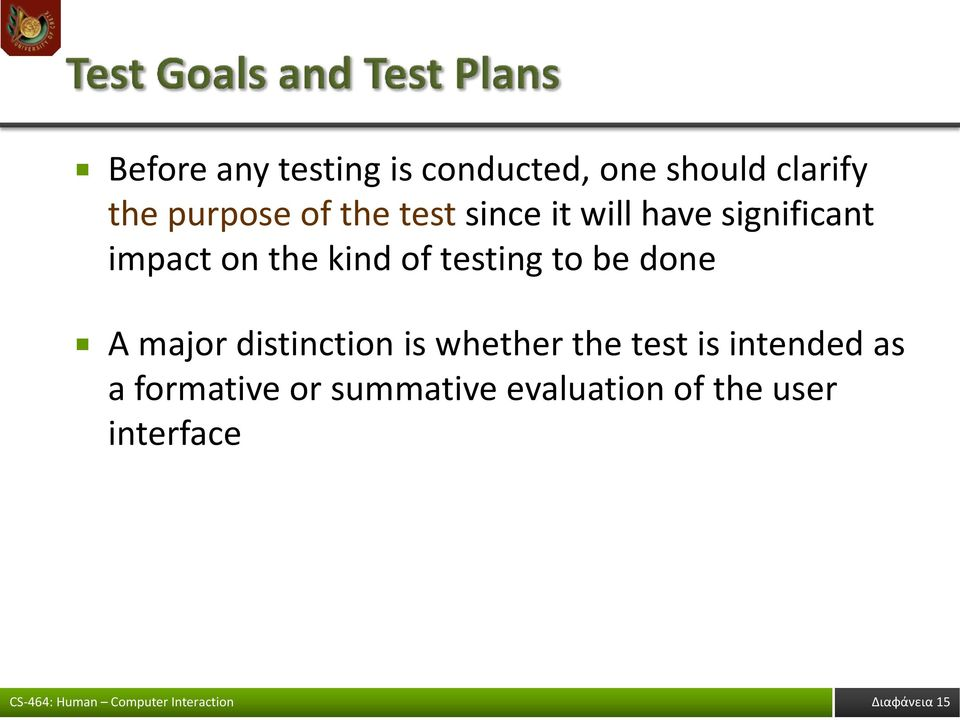 testing to be done A major distinction is whether the test is