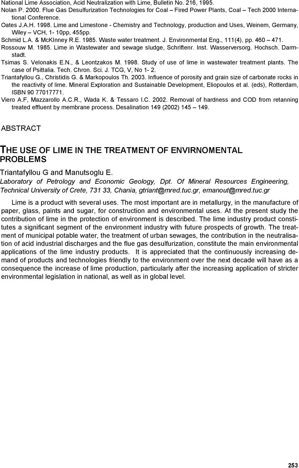 Lime and Limestone - Chemistry and Technology, production and Uses, Weinem, Germany, Wiley VCH, 1-10pp, 455pp. Schmid L.A. & McKInney R.E. 1985. Waste water treatment. J. Environmental Eng.