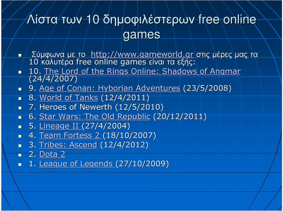 The Lord of the Rings Online: Shadows of Angmar (24/4/2007) 9. Age of Conan: Hyborian Adventures (23/5/2008) 8.