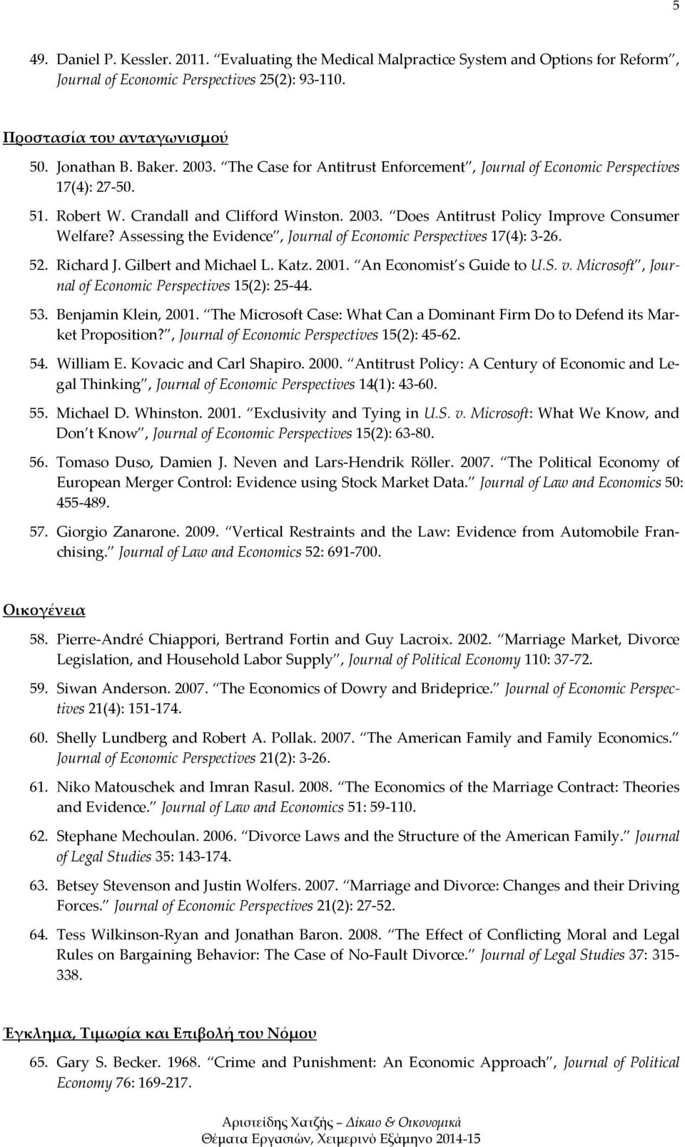 Assessing the Evidence, Journal of Economic Perspectives 17(4): 3 26. 52. Richard J. Gilbert and Michael L. Katz. 2001. An Economist s Guide to U.S. v.
