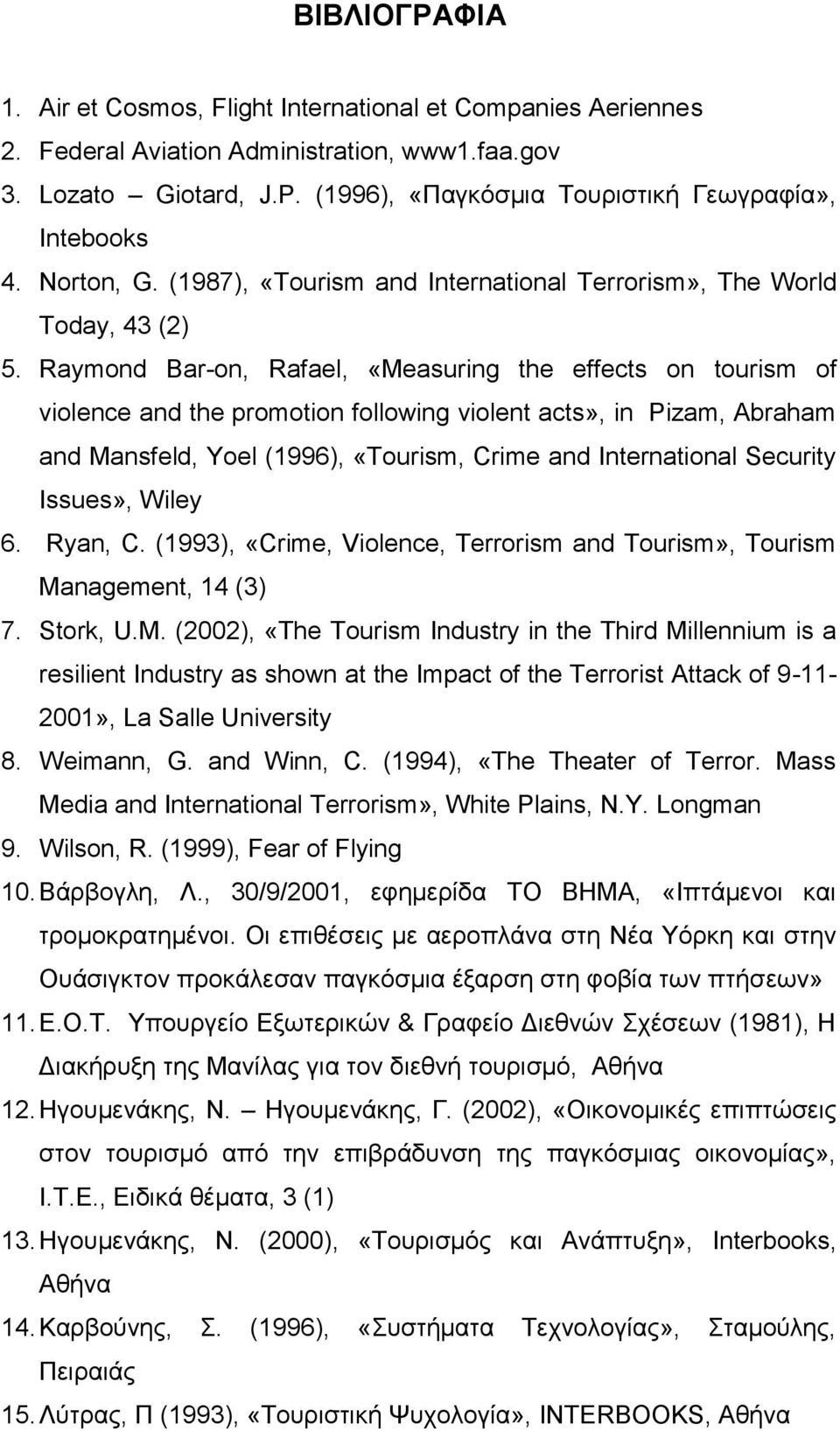 Raymond Bar-on, Rafael, «Measuring the effects on tourism of violence and the promotion following violent acts», in Pizam, Abraham and Mansfeld, Yoel (1996), «Tourism, Crime and International