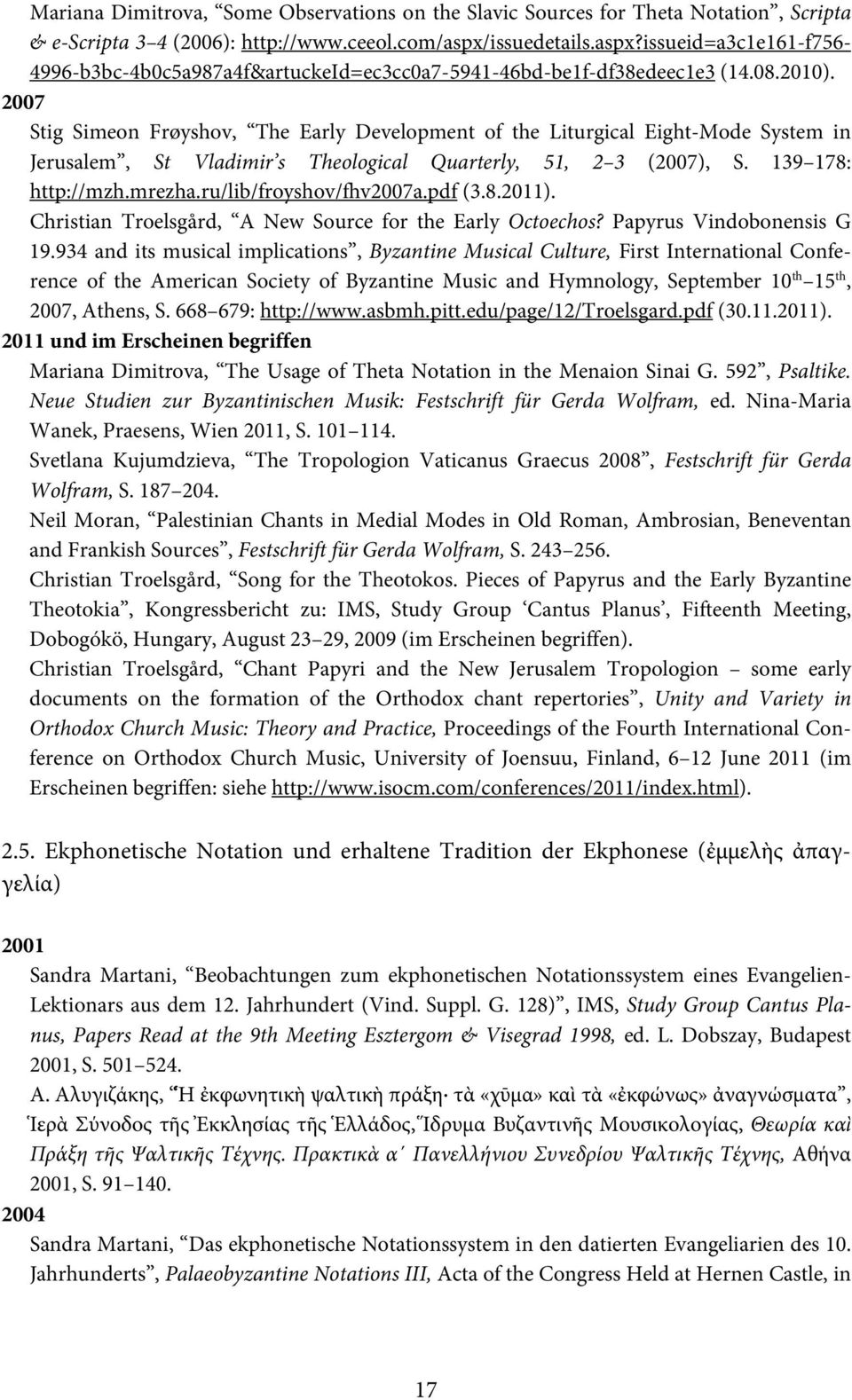 2007 Stig Simeon Frøyshov, The Early Development of the Liturgical Eight-Mode System in Jerusalem, St Vladimir s Theological Quarterly, 51, 2 3 (2007), S. 139 178: http://mzh.mrezha.