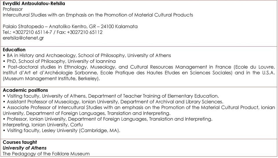 gr Education ΒΑ in History and Archaeology, School of Philosophy, University of Athens PhD, School of Philosophy, University of Ioannina Post-doctoral studies in Ethnology, Museology, and Cultural