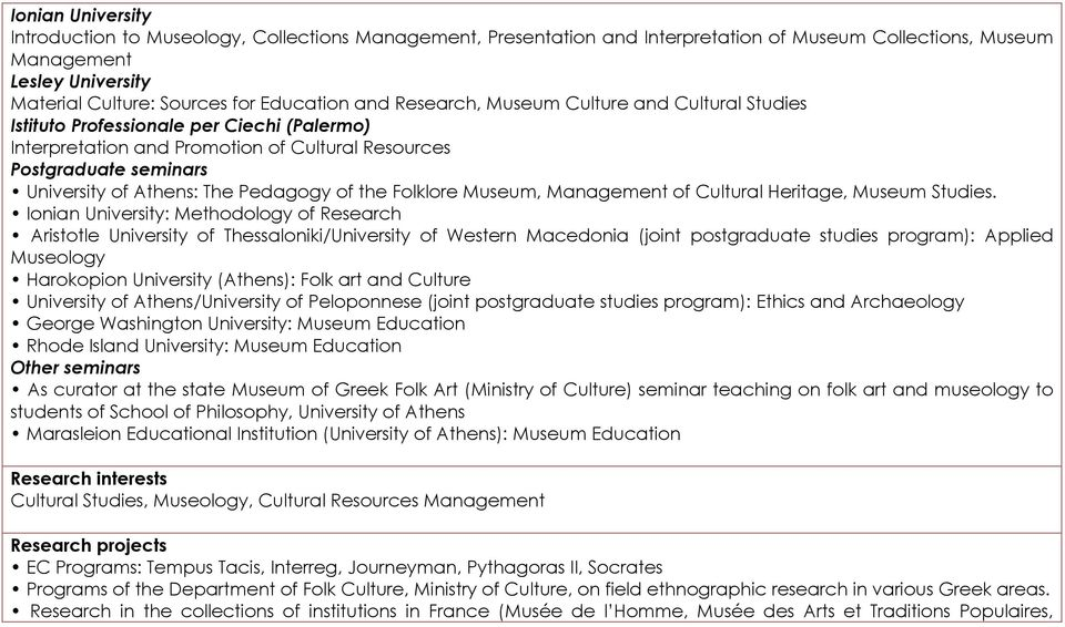Pedagogy of the Folklore Museum, Management of Cultural Heritage, Museum Studies.
