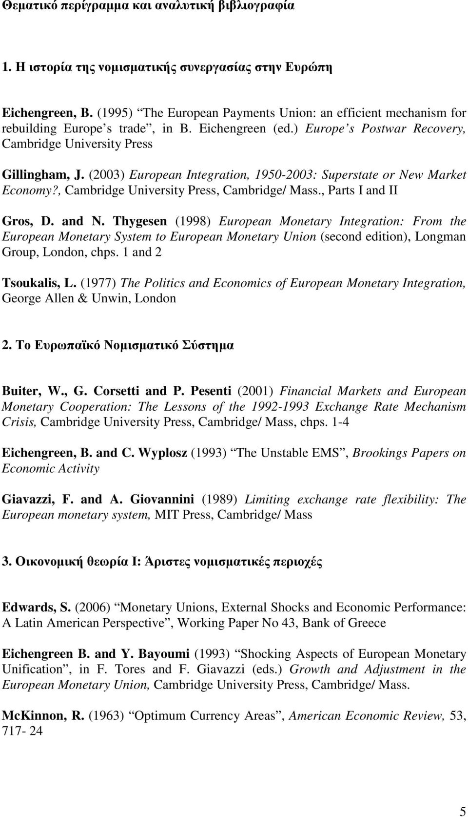 (2003) European Integration, 1950-2003: Superstate or New Market Economy?, Cambridge University Press, Cambridge/ Mass., Parts I and II Gros, D. and N.