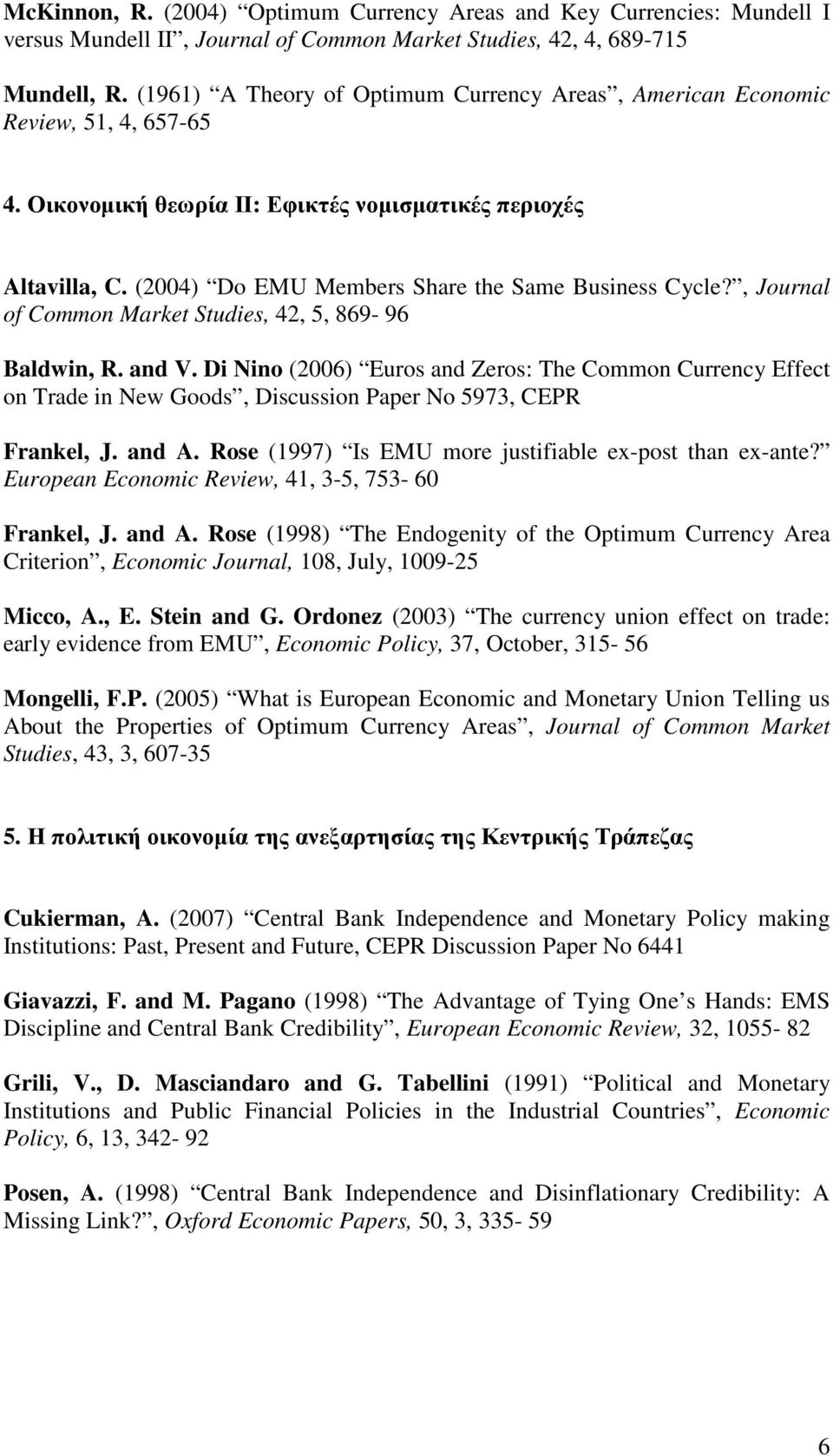 (2004) Do EMU Members Share the Same Business Cycle?, Journal of Common Market Studies, 42, 5, 869-96 Baldwin, R. and V.