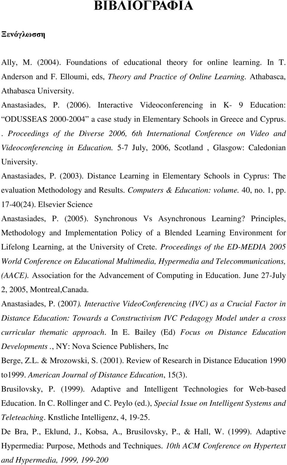 . Proceedings of the Diverse 2006, 6th International Conference on Video and Videoconferencing in Education. 5-7 July, 2006, Scotland, Glasgow: Caledonian University. Anastasiades, P. (2003).