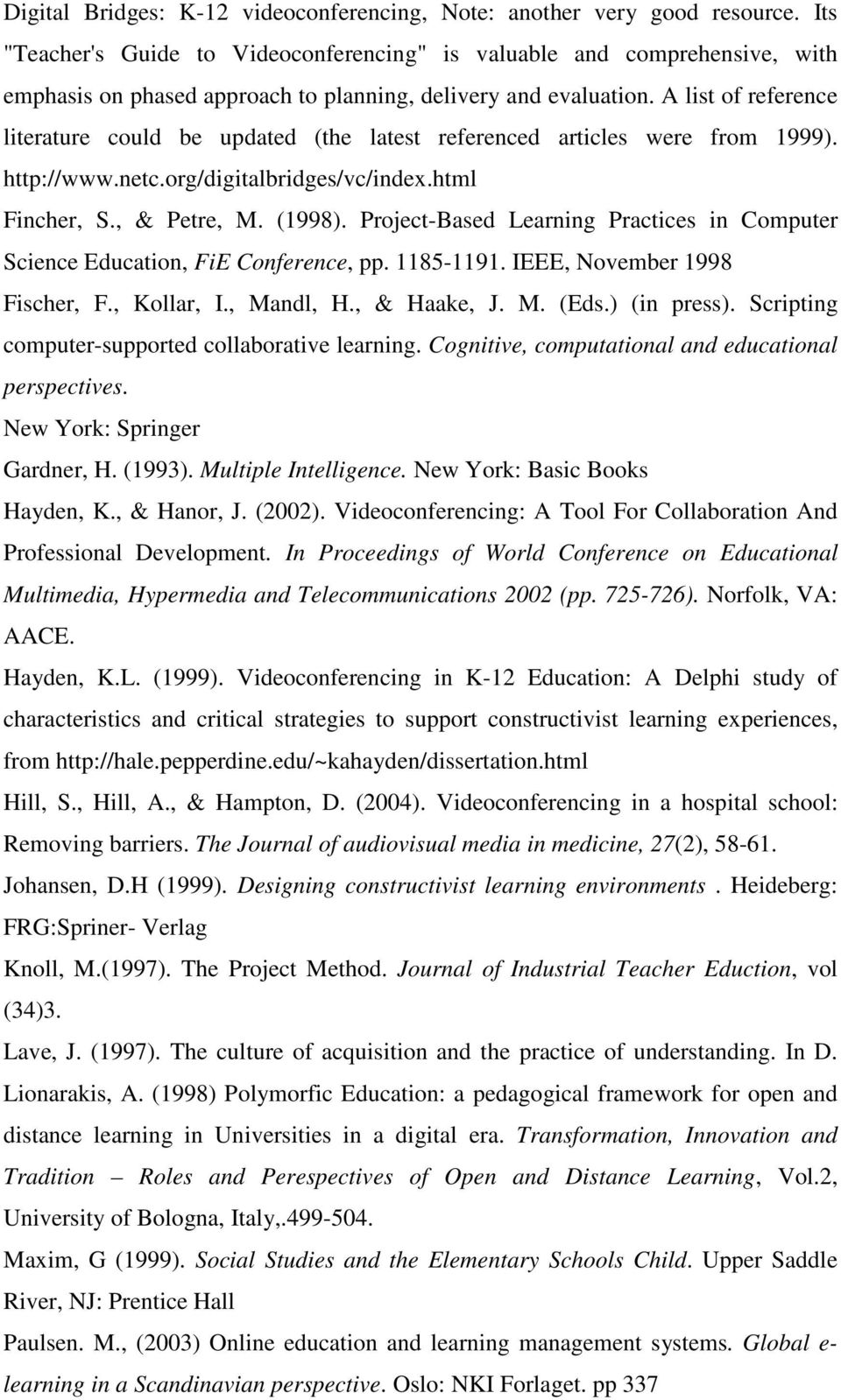 A list of reference literature could be updated (the latest referenced articles were from 1999). http://www.netc.org/digitalbridges/vc/index.html Fincher, S., & Petre, M. (1998).