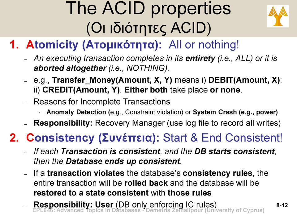 Consistency (Συνέπεια): Start & End Consistent! If each Transaction is consistent, and the DB starts consistent, then the Database ends up consistent.