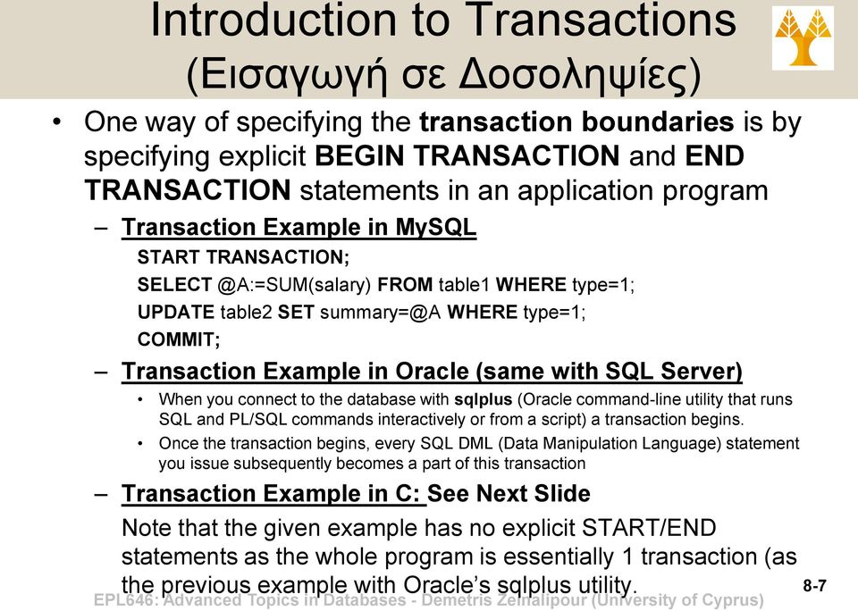SQL Server) When you connect to the database with sqlplus (Oracle command-line utility that runs SQL and PL/SQL commands interactively or from a script) a transaction begins.