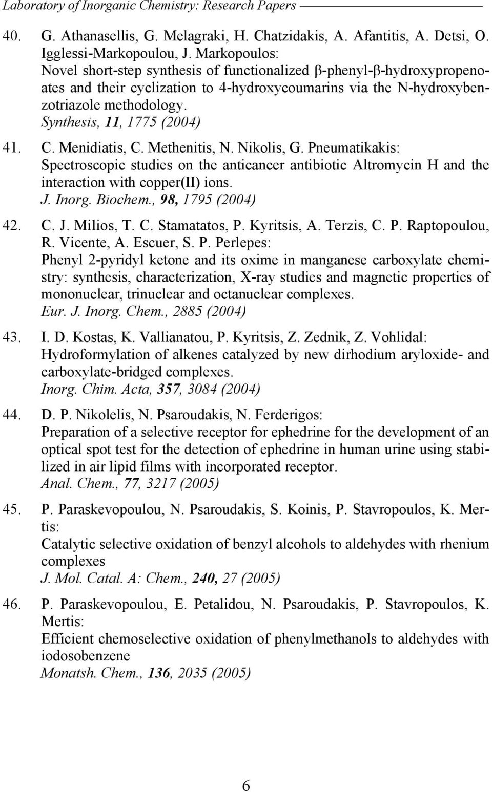 Synthesis, 11, 1775 (2004) 41. C. Menidiatis, C. Methenitis, N. Nikolis, G. Pneumatikakis: Spectroscopic studies on the anticancer antibiotic Altromycin H and the interaction with copper(ii) ions. J.