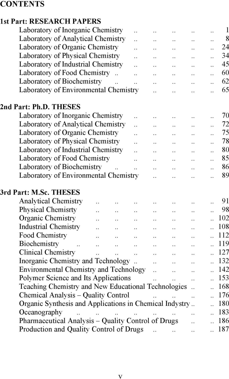 ....... 65 2nd Part: Ph.D. THESES Laboratory of Inorganic Chemistry.......... 70 Laboratory of Analytical Chemistry.......... 72 Laboratory of Organic Chemistry.......... 75 Laboratory of Physical Chemistry.