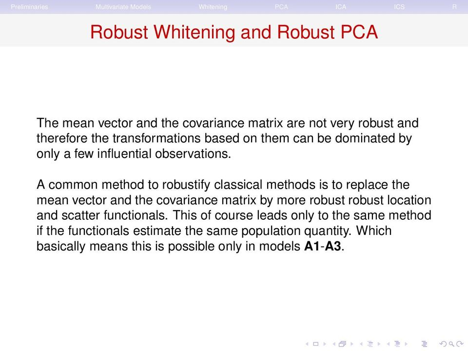 A common method to robustify classical methods is to replace the mean vector and the covariance matrix by more robust robust
