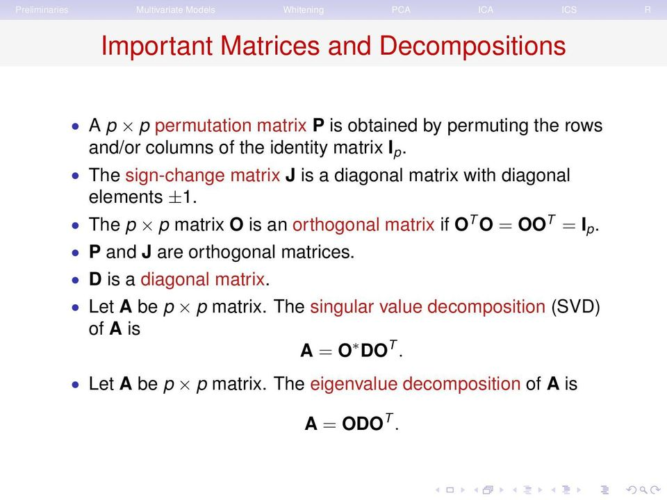 The p p matrix O is an orthogonal matrix if O T O = OO T = I p. P and J are orthogonal matrices. D is a diagonal matrix.