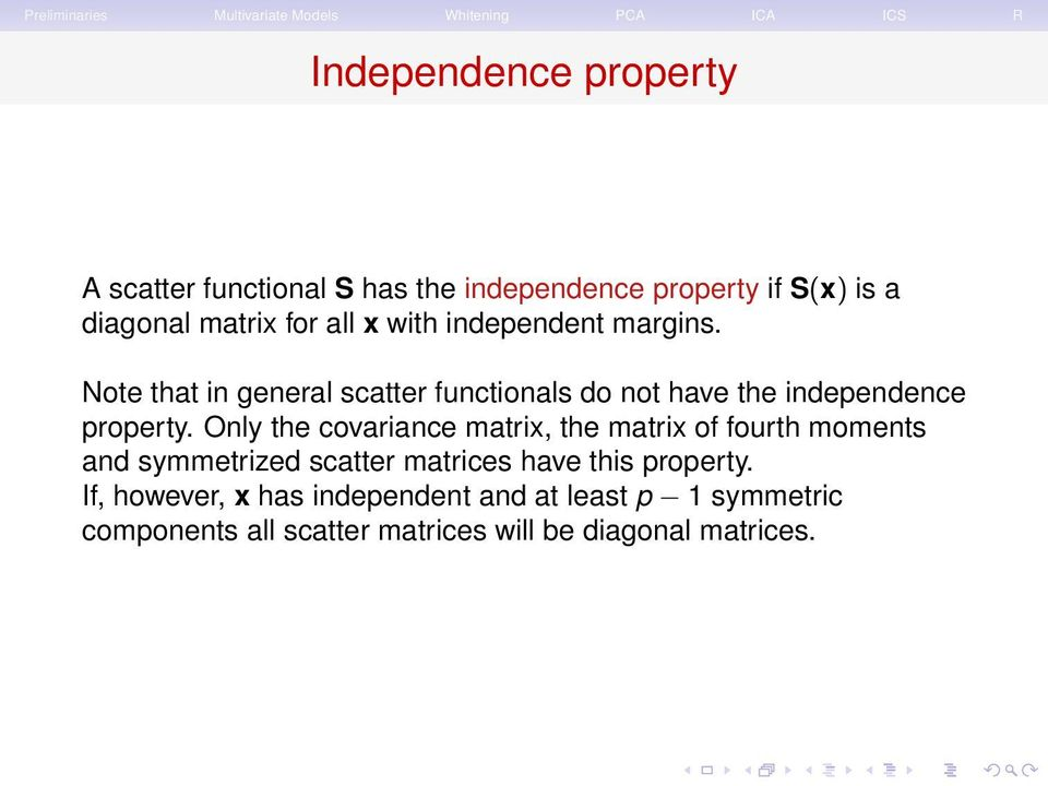 Only the covariance matrix, the matrix of fourth moments and symmetrized scatter matrices have this property.