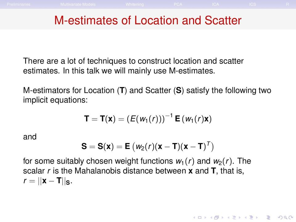 M-estimators for Location (T) and Scatter (S) satisfy the following two implicit equations: and T = T(x) = (E(w 1