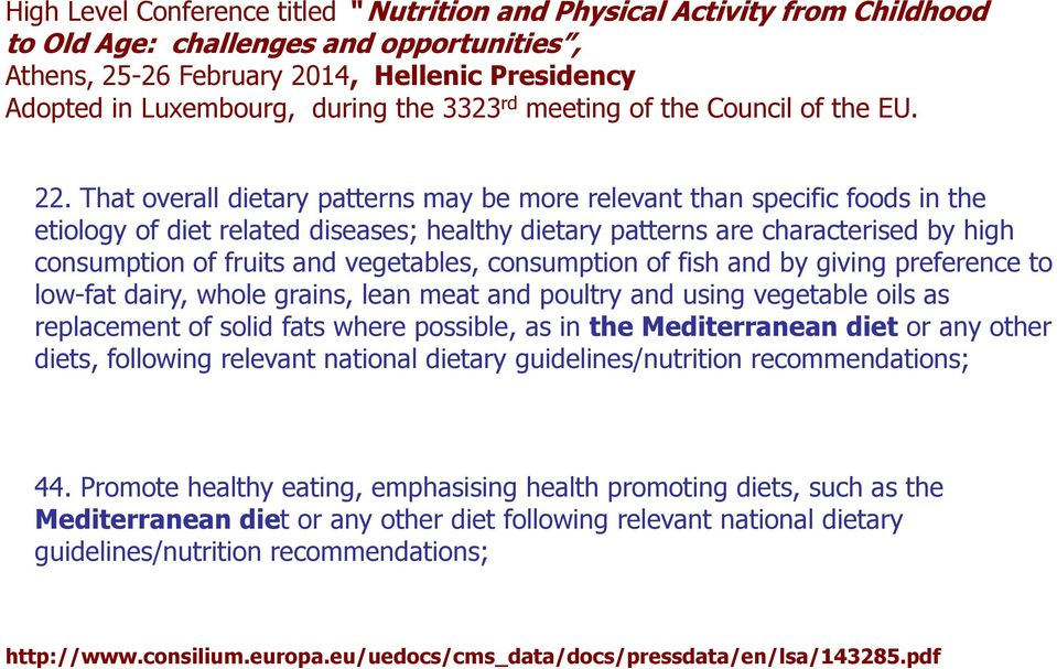 That overall dietary patterns may be more relevant than specific foods in the etiology of diet related diseases; healthy dietary patterns are characterised by high consumption of fruits and