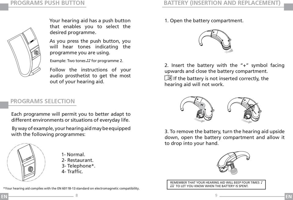 Follow the instructions of your audio prosthetist to get the most out of your hearing aid. 2. Insert the battery with the + symbol facing upwards and close the battery compartment.