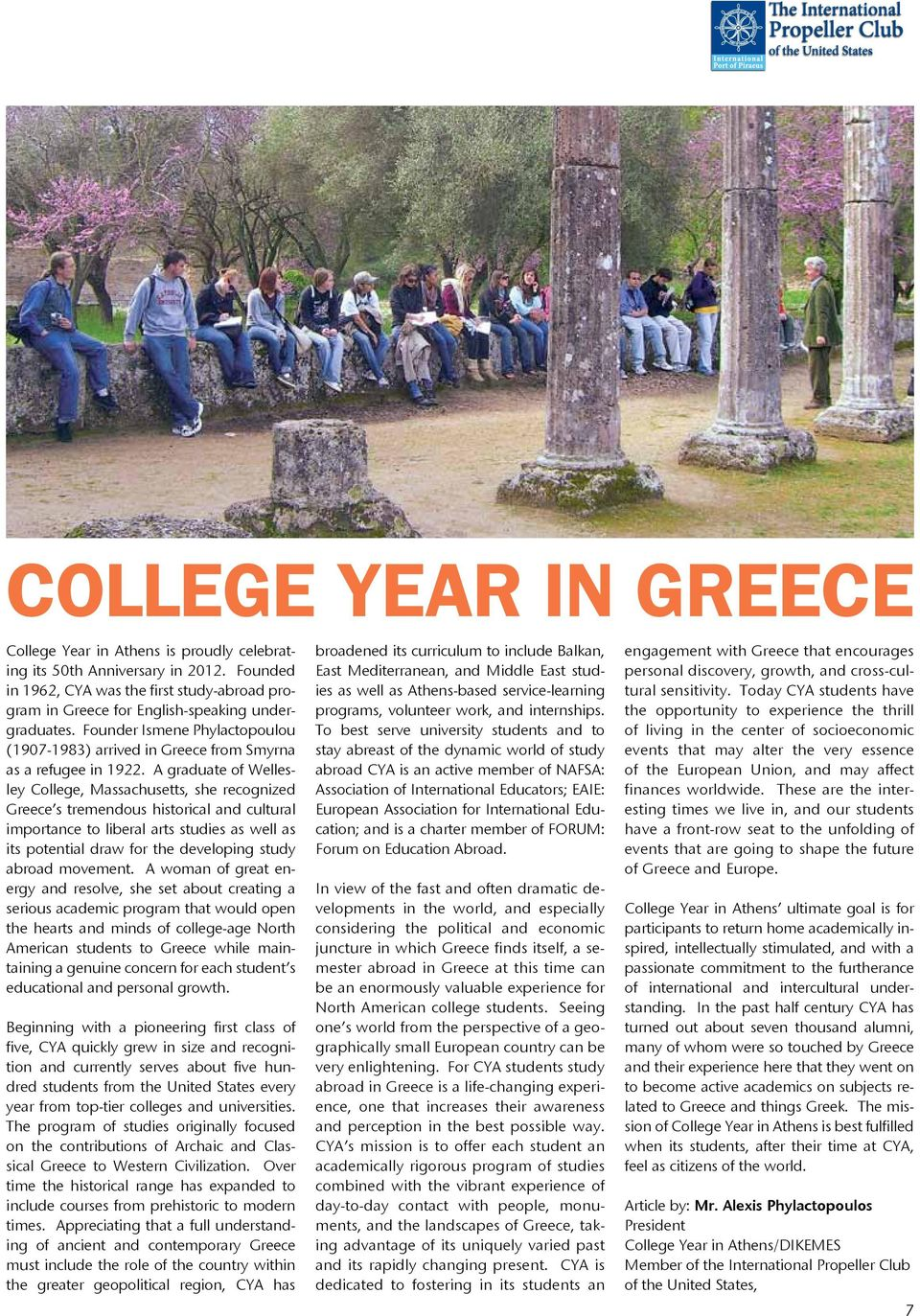 A graduate of Wellesley College, Massachusetts, she recognized Greece s tremendous historical and cultural importance to liberal arts studies as well as its potential draw for the developing study