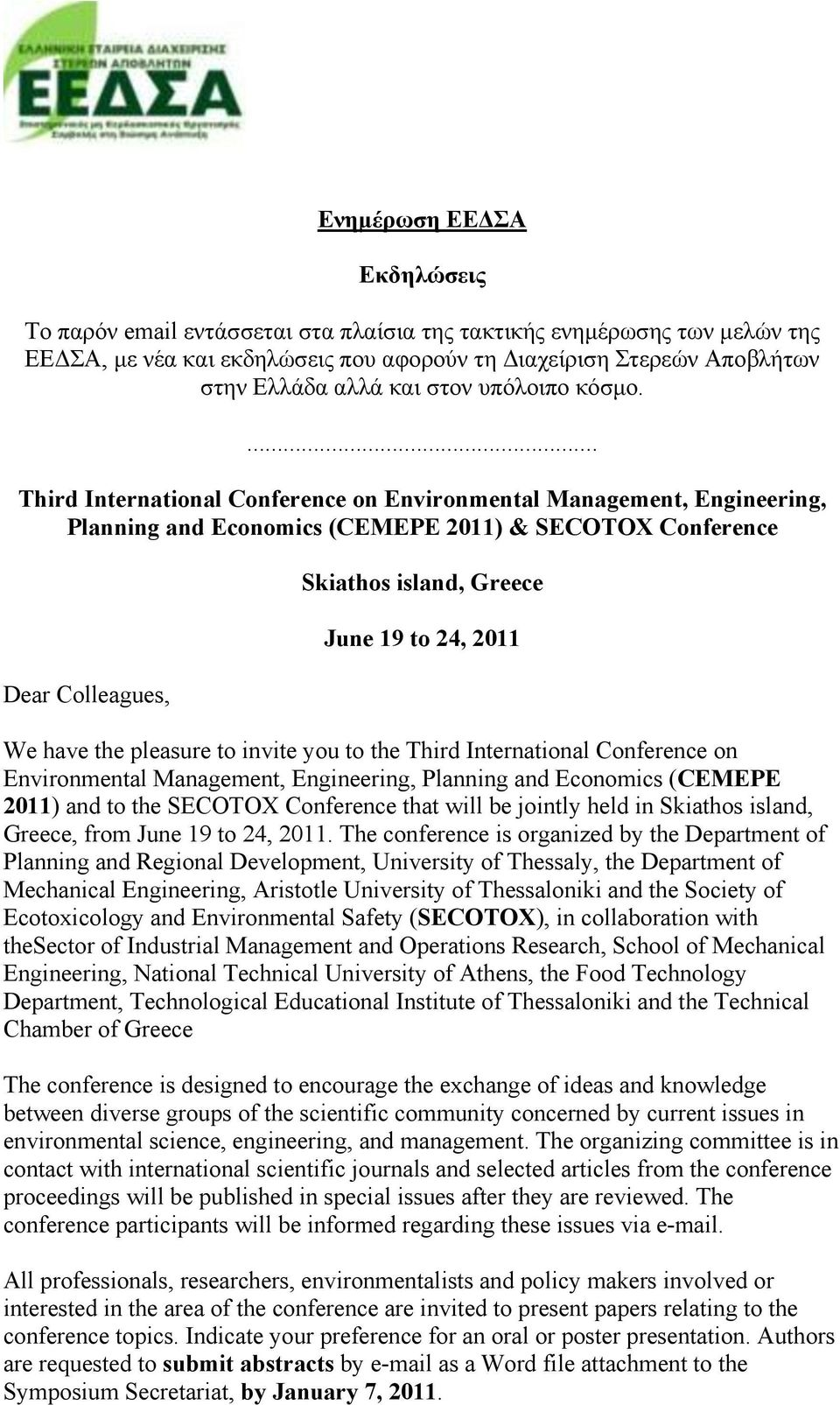 have the pleasure to invite you to the Third International Conference on Environmental Management, Engineering, Planning and Economics (CEMEPE 2011) and to the SECOTOX Conference that will be jointly