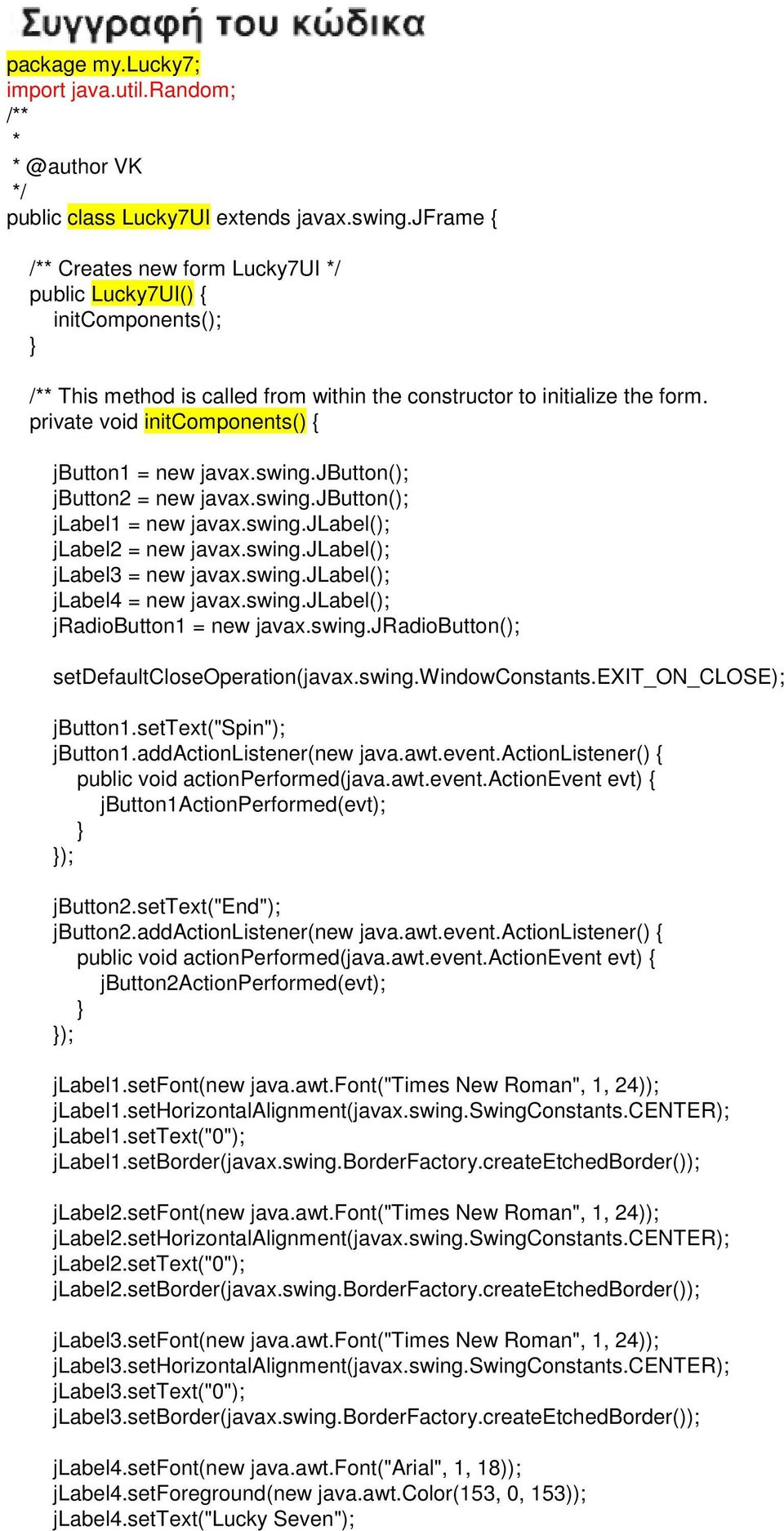 private void initcomponents() { jbutton1 = new javax.swing.jbutton(); jbutton2 = new javax.swing.jbutton(); jlabel1 = new javax.swing.jlabel(); jlabel2 = new javax.swing.jlabel(); jlabel3 = new javax.
