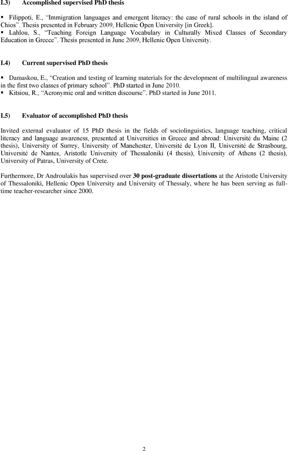Thesis presented in June 2009, Hellenic Open University. I.4) Current supervised PhD thesis Damaskou, E.