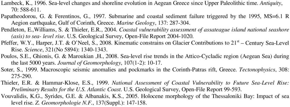 Coastal vulnerability assessment of assateague island national seashore (asis) to sea- level rise. U.S. Geological Survey, Open-File Report 2004-1020. Pfeffer, W.Y., Harper, J.T. & O Neel, S., 2008.