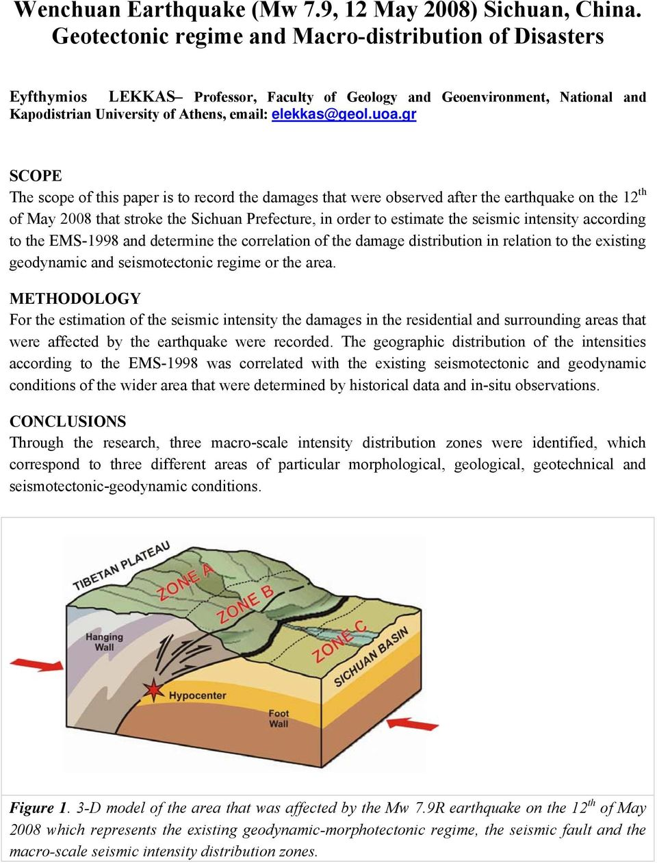 gr SCOPE The scope of this paper is to record the damages that were observed after the earthquake on the 12 th of May 2008 that stroke the Sichuan Prefecture, in order to estimate the seismic