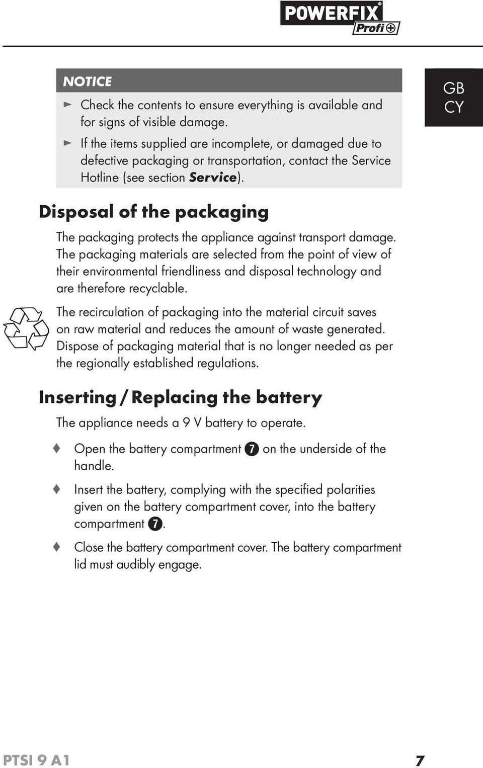 GB CY Disposal of the packaging The packaging protects the appliance against transport damage.
