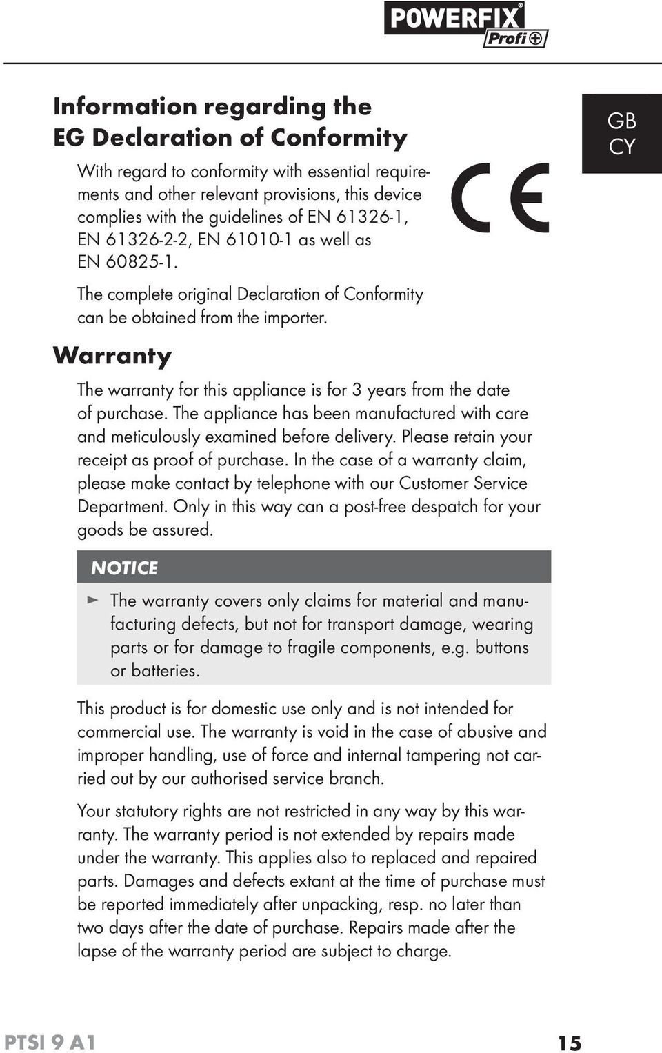 Warranty The warranty for this appliance is for 3 years from the date of purchase. The appliance has been manufactured with care and meticulously examined before delivery.